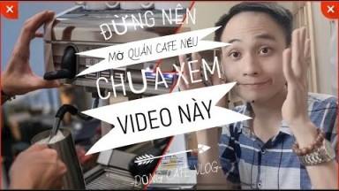 Có nên mở quán cafe hay không? Clip 12 - DŨNG CAFE VLOG