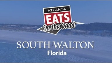 Atlanta Eats On the Road - South Walton, Florida | Atlanta Eats