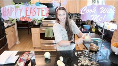 Easter Dinner Cook With Me! Sharing Recipes, It's a Good Time!