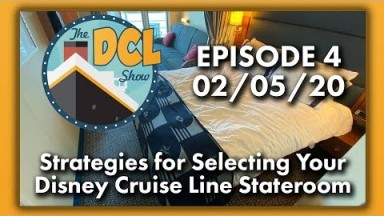 Strategies for Selecting Your Disney Cruise Line Stateroom | The DCL Show | 02/05/20